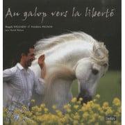 Au galop vers la liberté - Pour une autre relation avec les chevaux