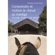 Comprendre et motiver le cheval au manège : Dressage, obstacle, club, western...