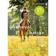 A cheval dans la nature - Progresser et se faire plaisir avec la Méthode La Cense
